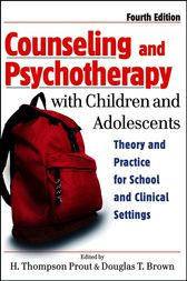 Counseling and Psychotherapy with Children and Adolescents by H. Thompson Prout