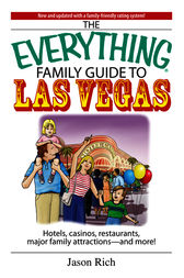 The Everything Family Travel Guide To Las Vegas by Jason Rich