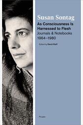 As Consciousness Is Harnessed to Flesh by Susan Sontag