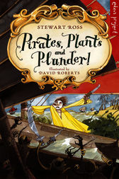 Pirates, Plants And Plunder! by Stewart Ross