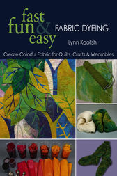 Fast Fun & Easy Fabric Dyeing by Lynn Koolish