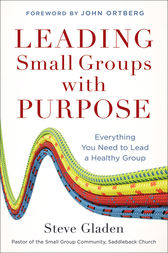 Leading Small Groups with Purpose by Steve Gladen