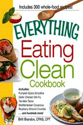 The Everything Eating Clean Cookbook by Britt Brandon