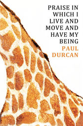 Praise in Which I Live and Move and Have my Being by Paul Durcan