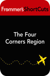 The Four Corners Region, Arizona by Frommer's ShortCuts
