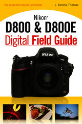 Nikon D800 & D800E Digital Field Guide by J. Dennis Thomas