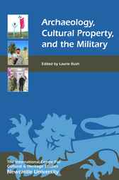 Archaeology, Cultural Property, and the Military by Laurie Rush