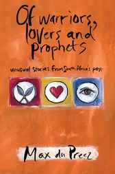 Of Warriors, Lovers and Prophets by Max du Preez