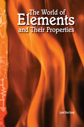 The World of Elements and Their Properties by Lynn Van Gorp