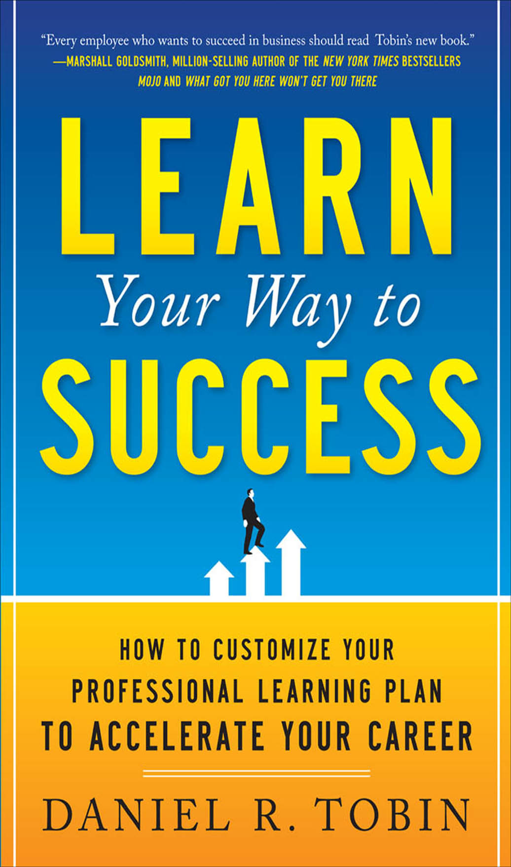 Download Ebook Learn Your Way to Success: How to Customize Your Professional Learning Plan to Accelerate Your Career by Daniel R. Tobin Pdf