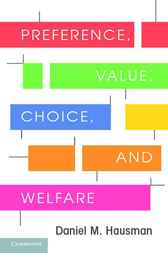 Preference, Value, Choice, and Welfare by Daniel M. Hausman