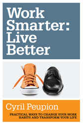 Work Smarter: Live Better by Cyril Peupion