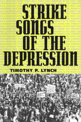 Strike Songs of the Depression by Timothy P. Lynch