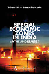 Special Economic Zones in India by Palit Amitendu