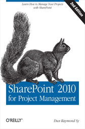 SharePoint 2010 for Project Management by Dux Raymond Sy