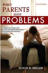 When Parents Have Problems: A Book for Teens and Older Children Who Have a Disturbed or Difficult Parent