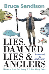 Lies, Damned Lies and Anglers by Bruce Sandison