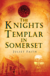The Knights Templar in Somerset by Juliet Faith