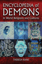 Encyclopedia of Demons in World Religions and Cultures by Theresa Bane