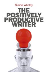 The Positively Productive Writer by Simon Whaley