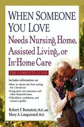 When Someone You Love Needs Nursing Home, Assisted Living, or In-Home Care by Robert F. Bornstein