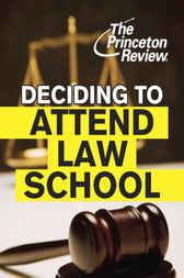 Deciding to Attend Law School by Princeton Review
