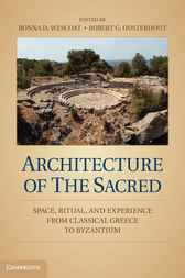 Architecture of the Sacred: Space, Ritual, and Experience from Classical Greece to Byzantium