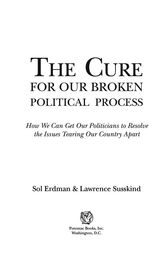 The CURE FOR OUR BROKEN POLITICAL by Sol Erdman