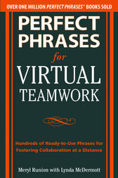 Perfect Phrases for Virtual Teamwork: Hundreds of Ready-to-Use Phrases for Fostering Collaboration at a Distance by Meryl Runion