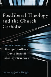 Postliberal Theology and the Church Catholic by John Wright