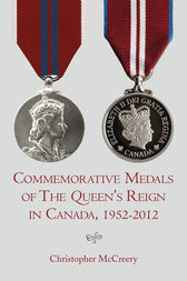 Commemorative Medals of The Queen's Reign in Canada, 1952–2012 by Christopher McCreery