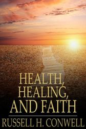 Health, Healing, and Faith by Russell H. Conwell