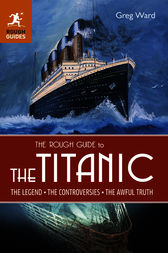 The Rough Guide to the Titanic by Greg Ward
