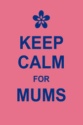 Keep Calm for Mums by unknown