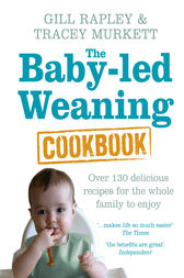 The Baby-led Weaning Cookbook by Gill Rapley