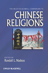 The Wiley-Blackwell Companion to Chinese Religions by Randall L. Nadeau