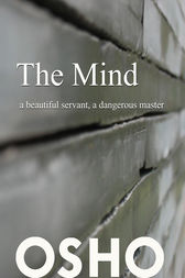 The Mind: a beautiful servant, a dangerous master by Osho; Osho International Foundation