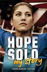 Hope Solo: My Story Young Readers' Edition by Hope Solo