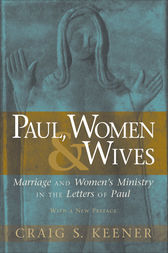 Paul, Women, and Wives by Craig S. Keener