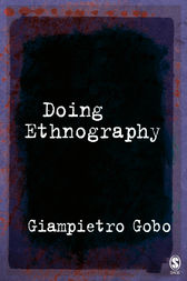 Doing Ethnography by Giampietro Gobo