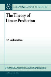 The Theory of Linear Prediction by P. P. Vaidyanathan