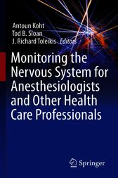 Monitoring the Nervous System for Anesthesiologists and Other Health Care Professionals by Antoun Koht