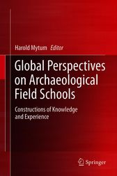 Global Perspectives on Archaeological Field Schools by Harold Mytum