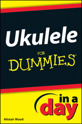 Ukulele In A Day For Dummies by Alistair Wood