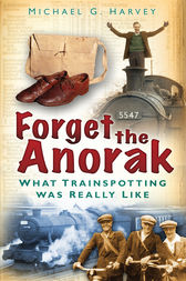Forget the Anorak by Michael G Harvey