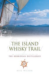 The Island Whisky Trail by Neil Wilson