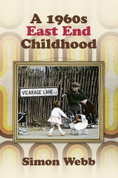 A 1960s East End Childhood by Simon Webb
