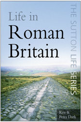 Life in Roman Britain by Ken Dark