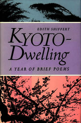 Kyoto-Dwelling: Poems by Edith Marcombe Shiffert