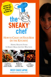 The Sneaky Chef: How to Cheat on Your Man (In the Kitchen!) by Missy Chase Lapine